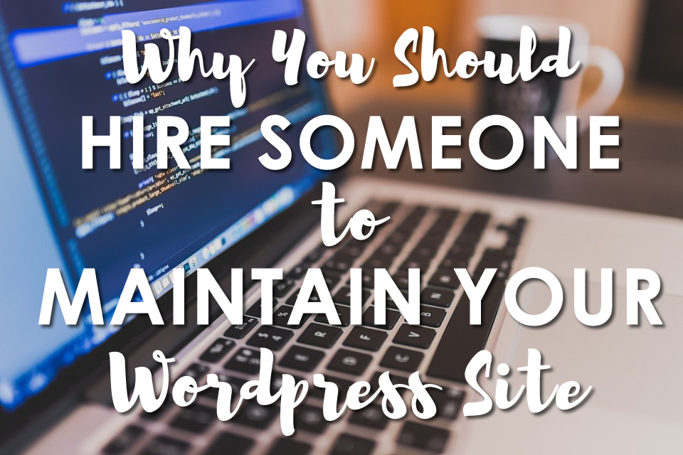 Why you should hire someone to maintain your WordPress site.