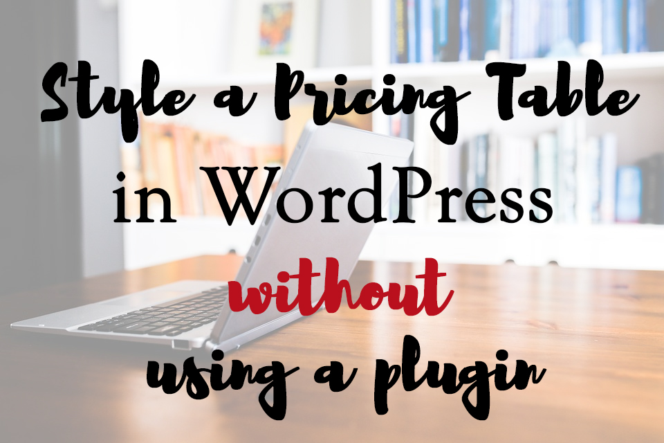 Adding styled pricing table in WordPress with no plugins