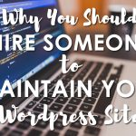 Should you hire someone to maintain your WordPress site?